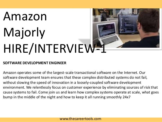 Amazon Majorly HIRE/INTERVIEW-1 SOFTWARE DEVELOPMENT ENGINEER Amazon operates some of the largest-scale transactional soft...