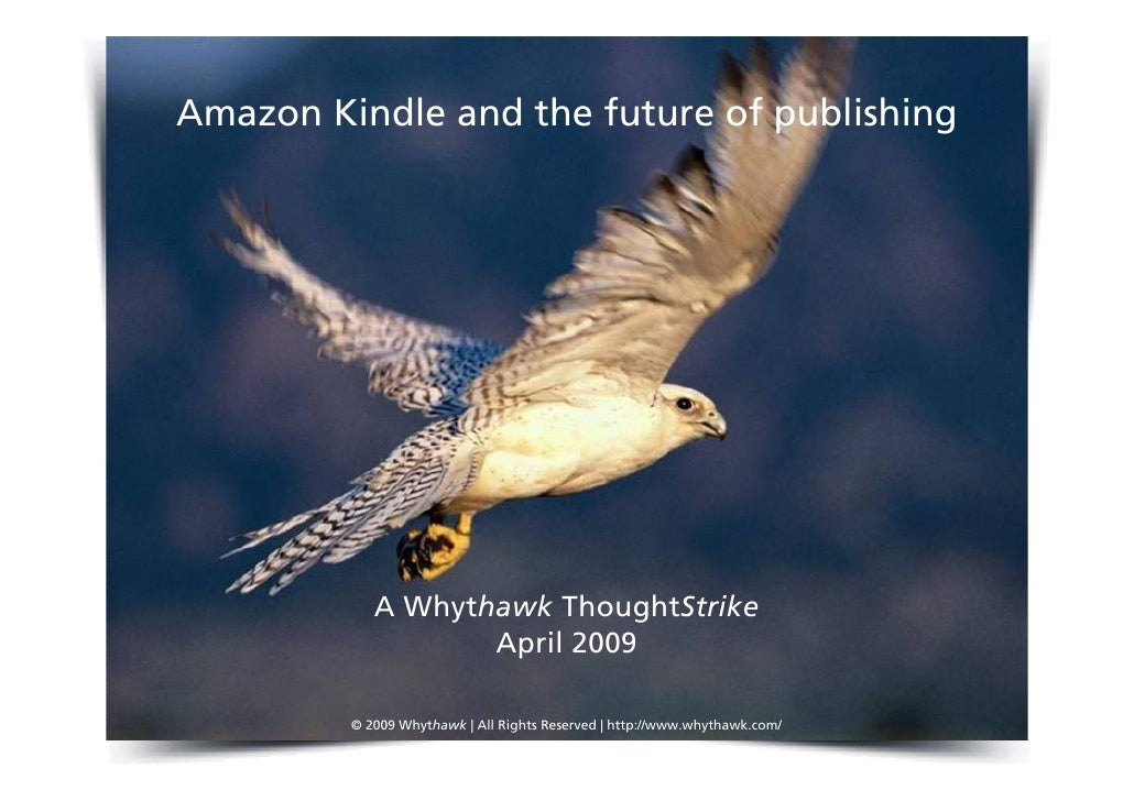 Amazon Kindle and the future of publishing                 A Whythawk ThoughtStrike                    April 2009         ...