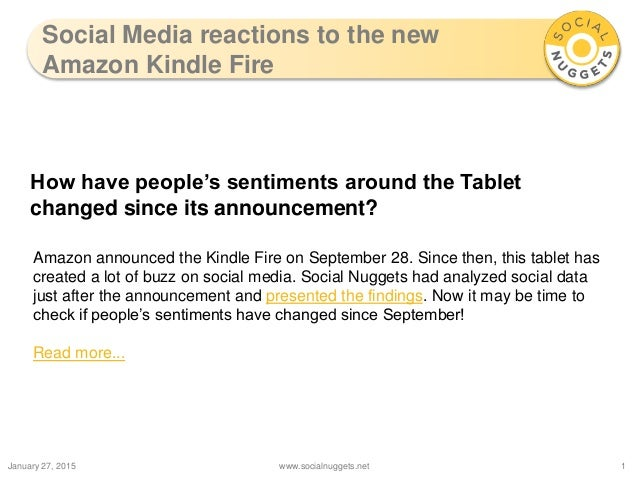 Social Media reactions to the new Amazon Kindle Fire January 27, 2015 www.socialnuggets.net 1 How have people's sentiments...