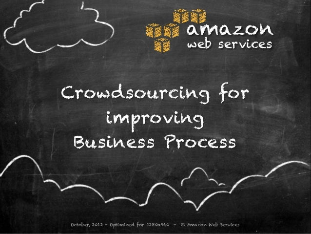 amazon                                               web servicesCrowdsourcing for    improving Business ProcessOctober, 2...