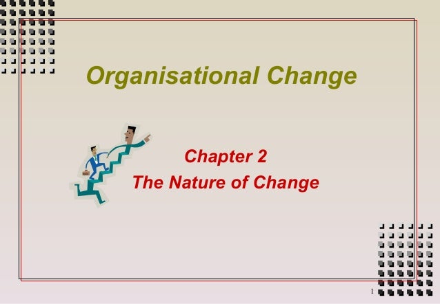 Organisational Change        Chapter 2   The Nature of Change                          1