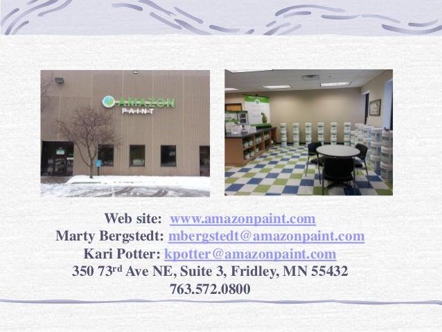 Web site: www.amazonpaint.com Marty Bergstedt: mbergstedt@amazonpaint.com Kari Potter: kpotter@amazonpaint.com 350 73rd Av...