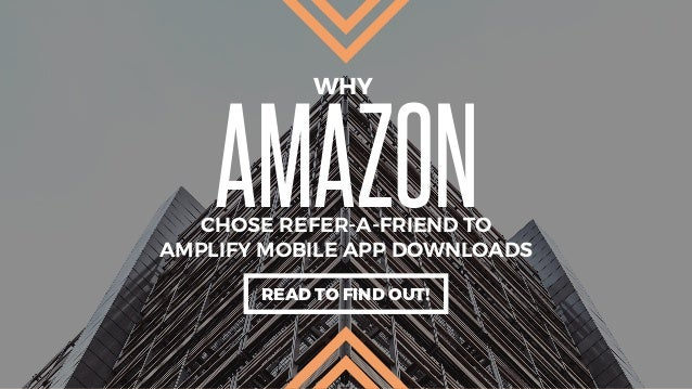 AMAZONCHOSE REFER-A-FRIEND TO WHY AMPLIFY MOBILE APP DOWNLOADS READ TO FIND OUT!