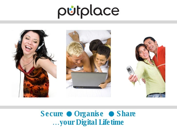 Secure  ●  Organise  ●  Share …your Digital Lifetime