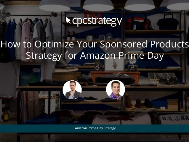 How to Optimize Your Sponsored Products Strategy for Amazon Prime Day Amazon Prime Day Strategy