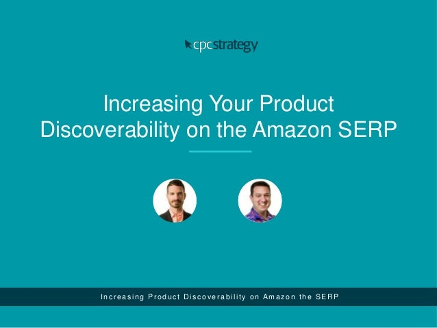 Increasing Your Product Discoverability on the Amazon SERP I n cre a sin g P ro d u ct Disco ve ra b ilit y o n A m a zo n...