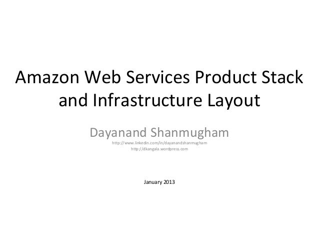 Amazon Web Services Product Stack    and Infrastructure Layout        Dayanand Shanmugham           http://www.linkedin.co...