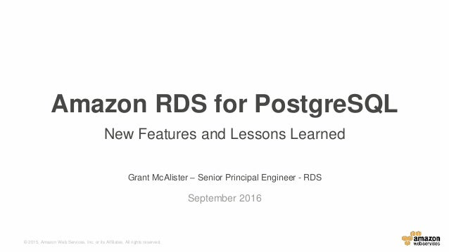 © 2015, Amazon Web Services, Inc. or its Affiliates. All rights reserved. Grant McAlister – Senior Principal Engineer - RD...