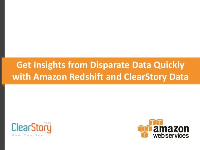 Get Insights from Disparate Data Quickly with Amazon Redshift and ClearStory Data