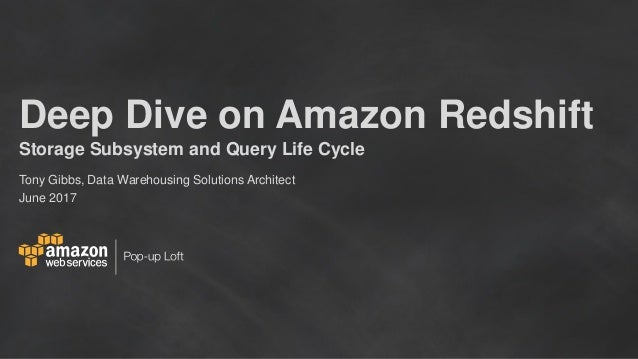 Deep Dive on Amazon Redshift Storage Subsystem and Query Life Cycle Tony Gibbs, Data Warehousing Solutions Architect June ...