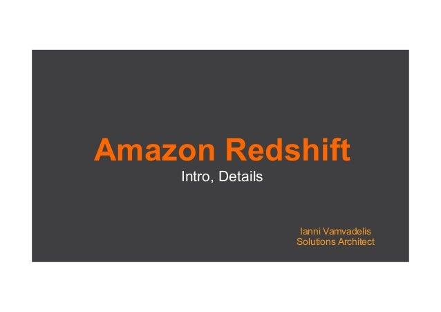 Amazon Redshift Intro, Details Ianni Vamvadelis Solutions Architect