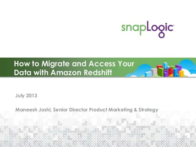 July 2013 Maneesh Joshi, Senior Director Product Marketing & Strategy How to Migrate and Access Your Data with Amazon Reds...