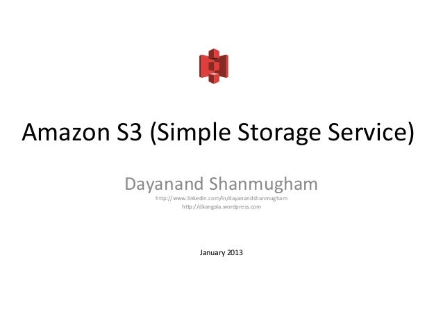 Amazon S3 (Simple Storage Service)        Dayanand Shanmugham           http://www.linkedin.com/in/dayanandshanmugham     ...