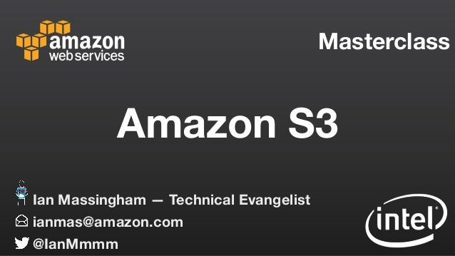 Masterclass ianmas@amazon.com @IanMmmm Ian Massingham — Technical Evangelist Amazon S3