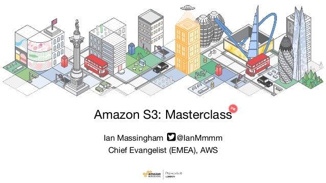 Ian Massingham @IanMmmm  Chief Evangelist (EMEA), AWS Amazon S3: Masterclass LIVE