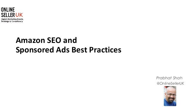 1 @OnlineSellerUK Prabhat Shah Amazon SEO and Sponsored Ads Best Practices