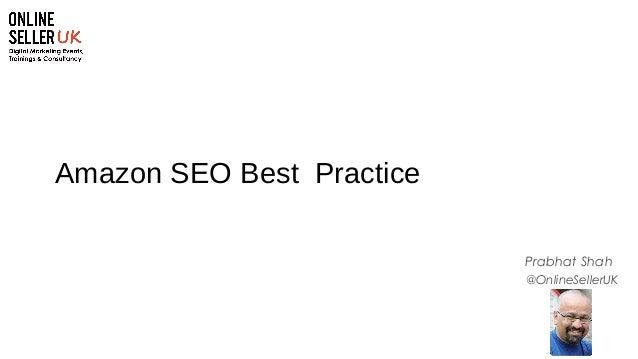 1 @OnlineSellerUK Prabhat Shah Amazon SEO Best Practice