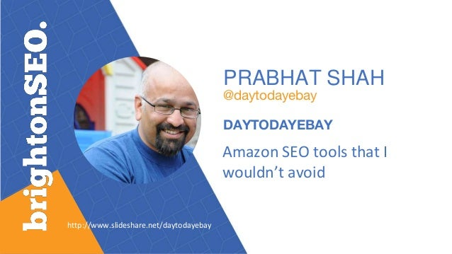 PRABHAT SHAH @daytodayebay DAYTODAYEBAY Amazon SEO tools that I wouldn't avoid http://www.slideshare.net/daytodayebay