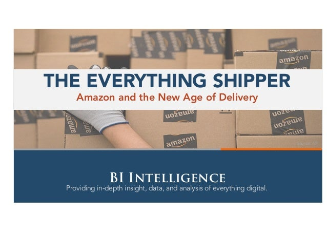 Providing in-depth insight, data, and analysis of everything digital. BI Intelligence Source: AP Amazon and the New Age of...