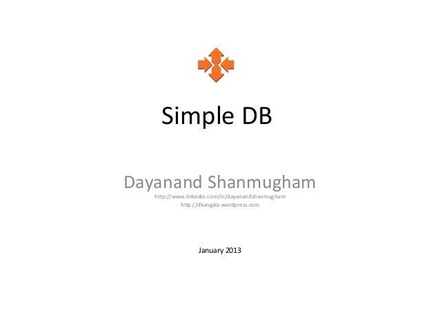 Simple DBDayanand Shanmugham   http://www.linkedin.com/in/dayanandshanmugham            http://dkangala.wordpress.com     ...