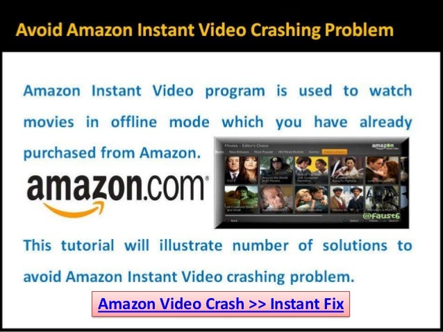 how to avoid amazon instant video crashing problem. Black Bedroom Furniture Sets. Home Design Ideas