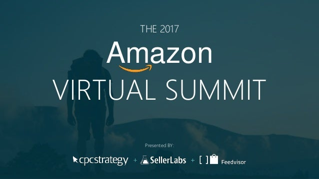 1 Click to edit Master subtitle style THE 2017 Amazon VIRTUAL SUMMIT Presented BY: