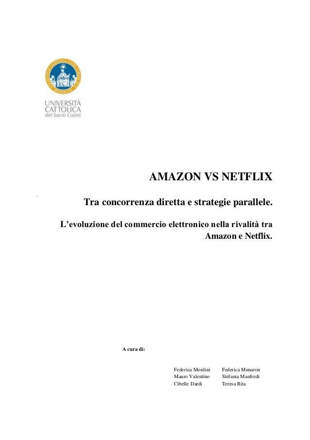 AMAZON VS NETFLIX      Tra concorrenza diretta e strategie parallele.L'evoluzione del commercio elettronico nella rivalità...