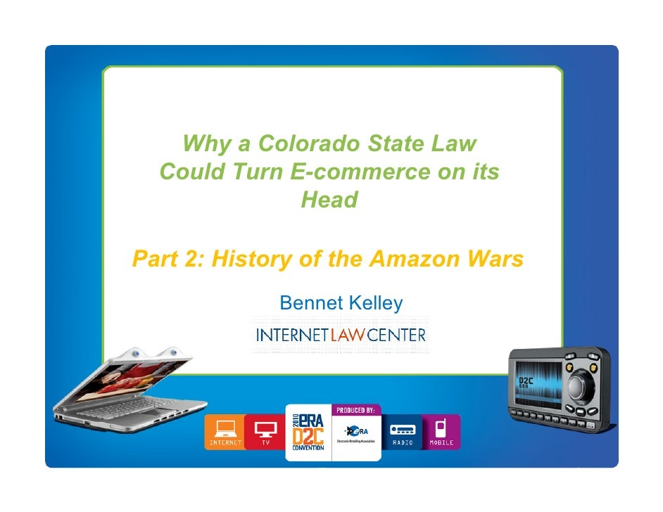 Why a Colorado State Law   Could Turn E-commerce on its               Head  Part 2: History Speaker Name                 o...