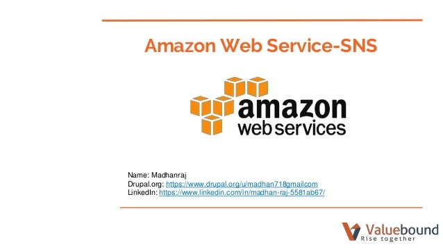 Amazon Web Service-SNS Name: Madhanraj Drupal.org: https://www.drupal.org/u/madhan718gmailcom LinkedIn: https://www.linked...