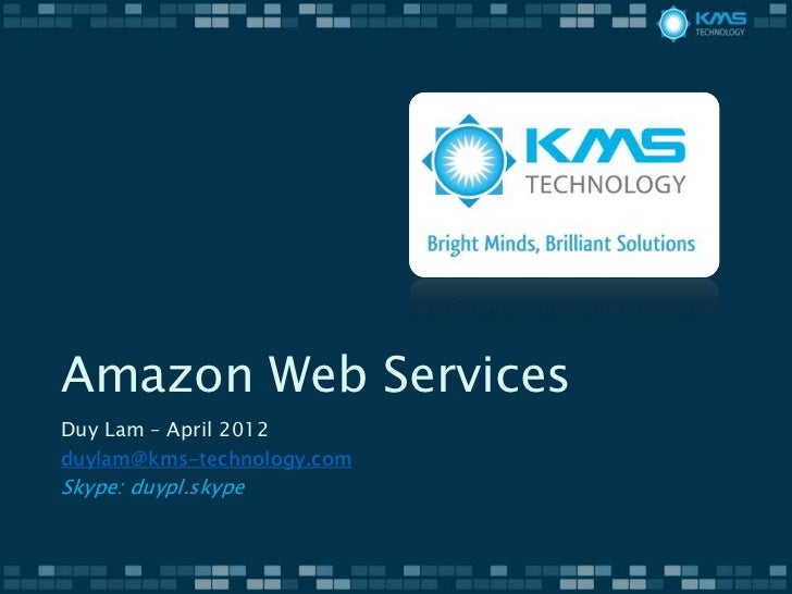Amazon Web ServicesDuy Lam – April 2012duylam@kms-technology.comSkype: duypl.skype