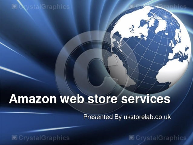 Amazon web store services Presented By ukstorelab.co.uk