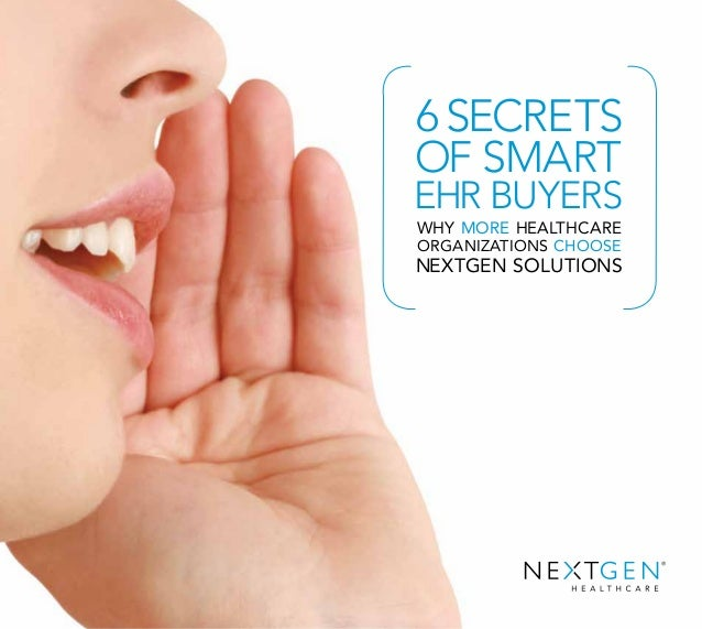 6 USER SECRETS | Page 1 OF SMART ORGANIZATIONS CHOOSE WHY MORE HEALTHCARE NEXTGEN SOLUTIONS 6SECRETS EHR BUYERS
