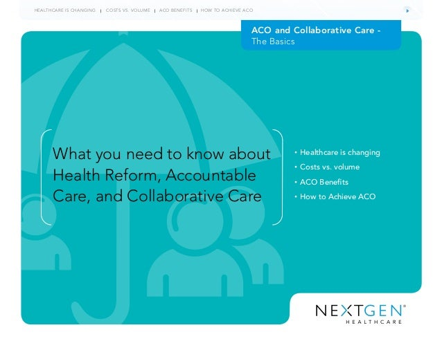 ACO and Collaborative Care - The Basics What you need to know about Health Reform, Accountable Care, and Collaborative Car...