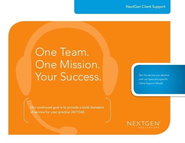 Our continued goal is to provide a Gold Standard of service for your practice 24/7/365 NextGen Client Support One Team. On...