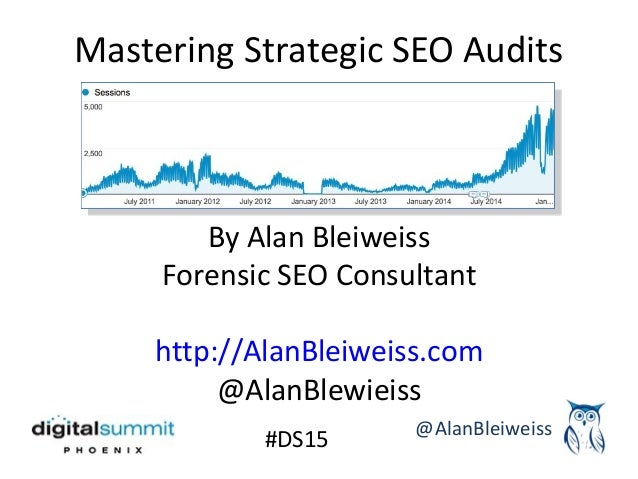 #DS15 Mastering Strategic SEO Audits @AlanBleiweiss By Alan Bleiweiss Forensic SEO Consultant http://AlanBleiweiss.com @Al...