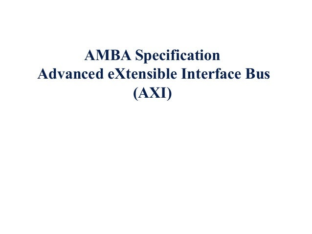 AMBA Specification Advanced eXtensible Interface Bus (AXI)