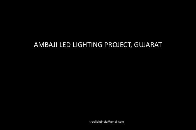 AMBAJI LED LIGHTING PROJECT, GUJARAT truelightindia@gmail.com