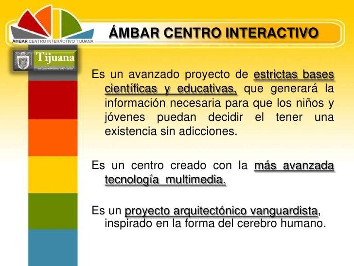 ÁMBAR CENTRO INTERACTIVO <br />Es un avanzado proyecto de estrictas bases científicas y educativas, que generará la inform...