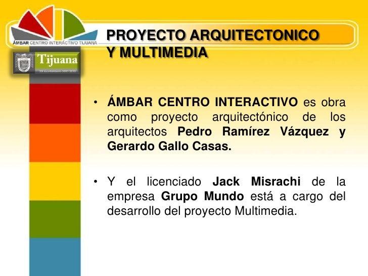 PROYECTO ARQUITECTONICO <br />Y MULTIMEDIA<br />ÁMBAR CENTRO INTERACTIVO es obra como proyecto arquitectónico de los arqui...