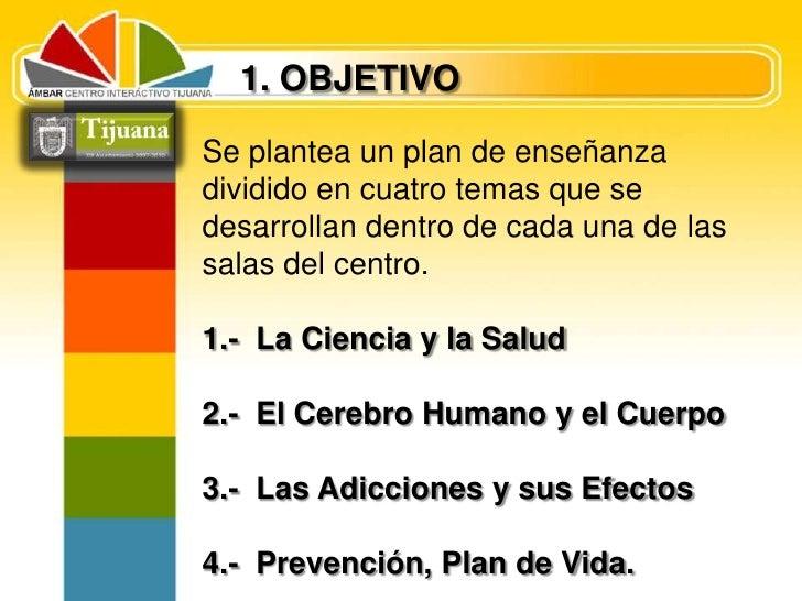1. OBJETIVO<br />Se plantea un plan de enseñanza dividido en cuatro temas que se desarrollan dentro de cada una de las sal...