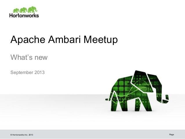 © Hortonworks Inc. 2013 Apache Ambari Meetup What's new September 2013 Page