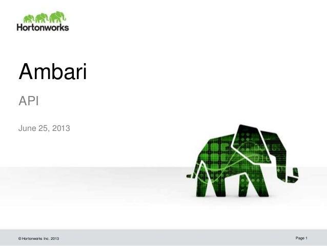 © Hortonworks Inc. 2013 Ambari API June 25, 2013 Page 1