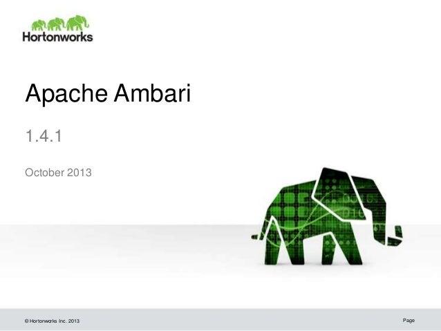 Apache Ambari 1.4.1 October 2013  © Hortonworks Inc. 2013  Page