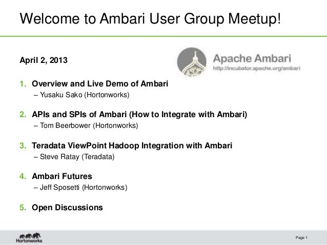 Welcome to Ambari User Group Meetup!April 2, 20131. Overview and Live Demo of Ambari   – Yusaku Sako (Hortonworks)2. APIs ...