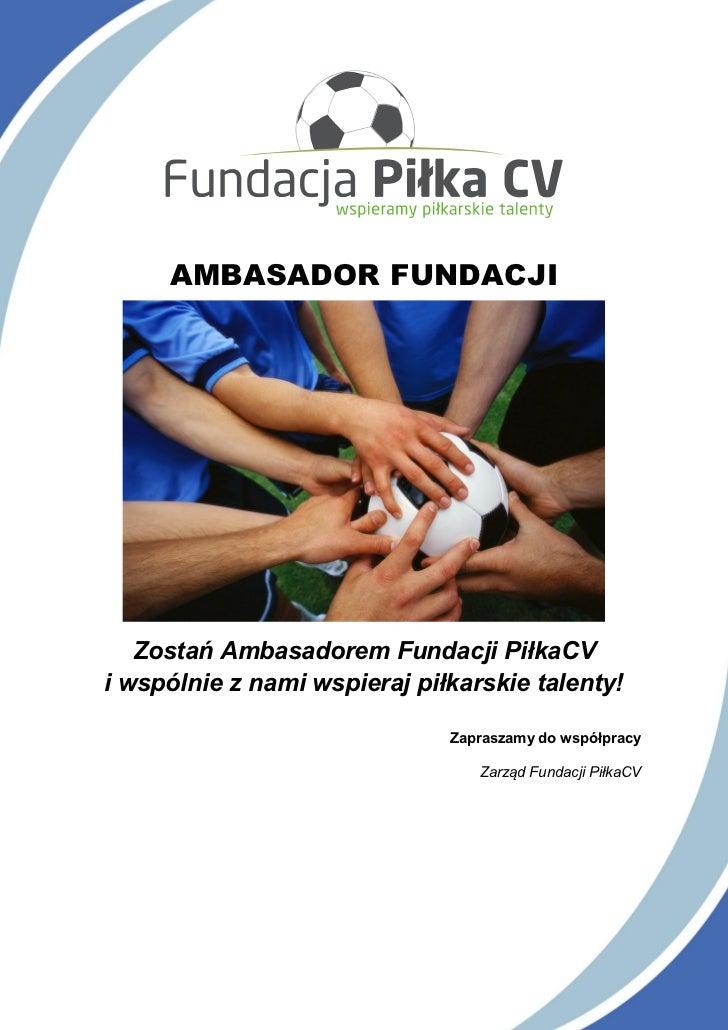AMBASADOR FUNDACJI   Zostań Ambasadorem Fundacji PiłkaCVi wspólnie z nami wspieraj piłkarskie talenty!                    ...