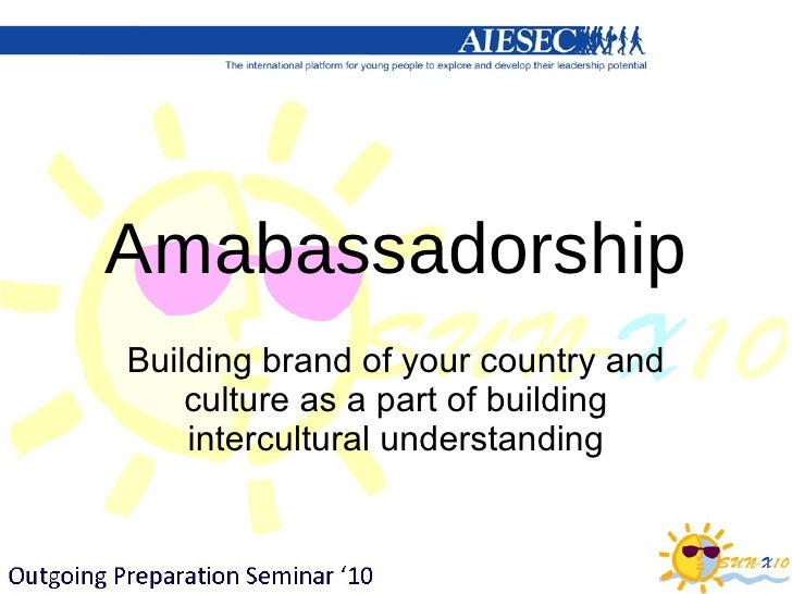 Amabassadorship Building brand of your country and culture as a part of building intercultural understanding