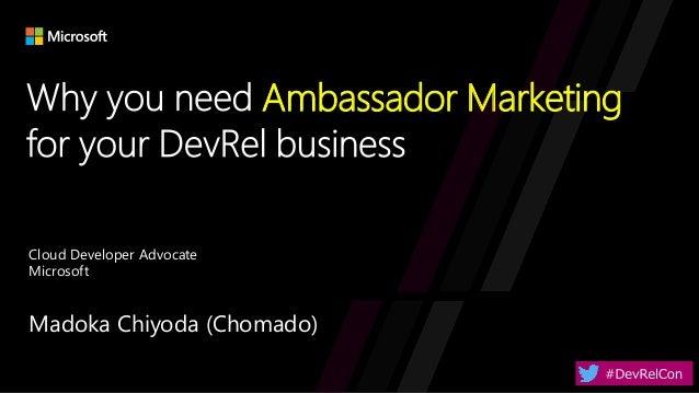 Ambassador Marketing Madoka Chiyoda (Chomado) Cloud Developer Advocate Microsoft