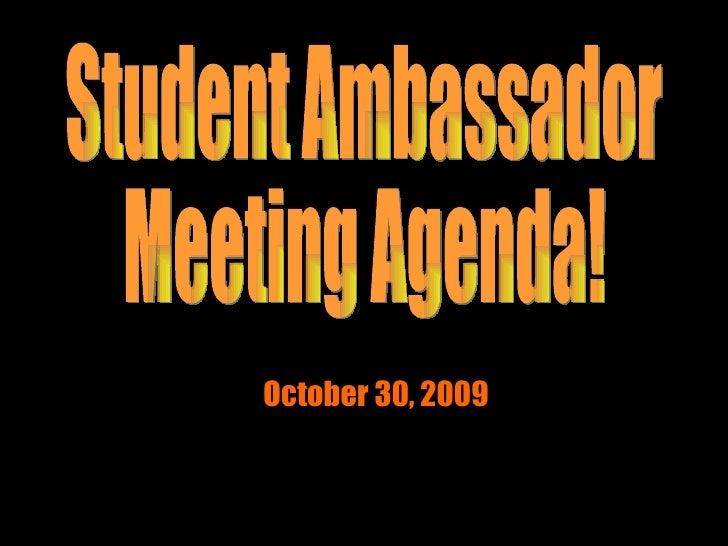 October 30, 2009 Student Ambassador Meeting Agenda!
