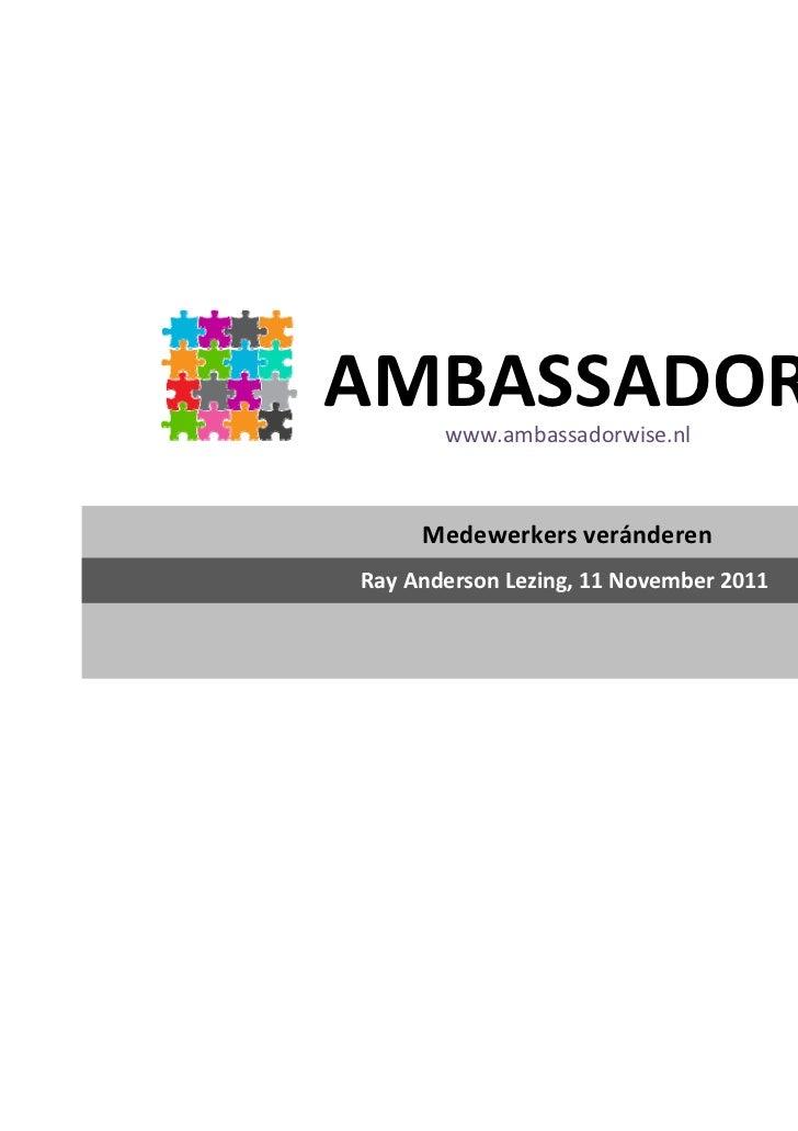 AMBASSADOR       www.ambassadorwise.nl     MedewerkersveránderenRayAndersonLezing,11November2011