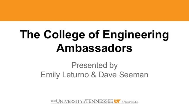 The College of Engineering Ambassadors Presented by Emily Leturno & Dave Seeman